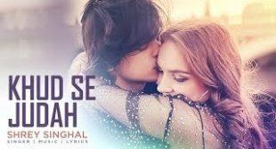 Khud Se Judah Lyrics – Shrey Singhal
