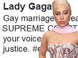 'You deserve justice': Lady Gaga leads celebs reacting on Twitter to the Supreme Court agreeing to rule on gay marriage