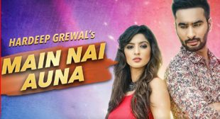 Main Nai Auna Song – Hardeep Grewal