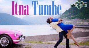 Itna Tumhe Song – Yaseer Desai