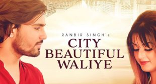 City Beautiful Waliye Song – Ranbir Singh