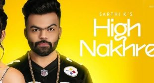 High Nakhre Lyrics – Sarthi K