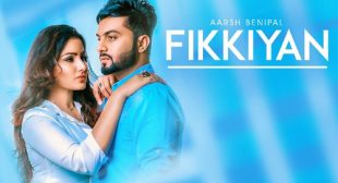 Aarsh Benipal Song Fikkiyan is Out Now