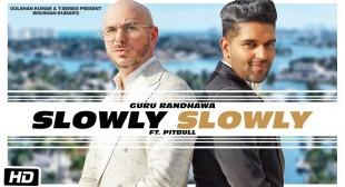 SLOWLY SLOWLY LYRICS – Guru Randhawa ft. Pitbull