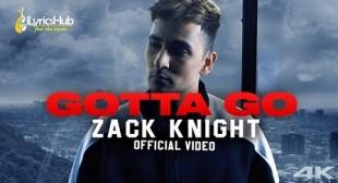 GOTTA GO by ZACK KNIGHT | iLyricsHub