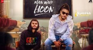 MAIN WAHI HOON – RAFTAAR feat. KARMA