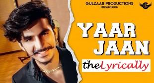 Yaar Jaan Lyrics – Gulzaar Chhaniwala | theLYRICALLY Lyrics