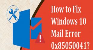 How to Fix Windows 10 Mail Error 0x85050041?