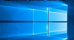 How to Fix CLOCK_WATCHDOG_TIMEOUT Error? – Office Setup
