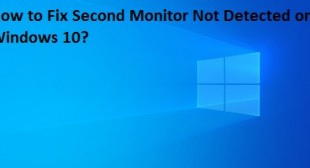 How to Fix Second Monitor Not Detected on Windows 10? – Norton.com/Setup