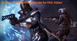 Destiny 2: Walkthrough Guide for EDZ: Adieu