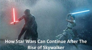 How Star Wars Can Continue After The Rise of Skywalker