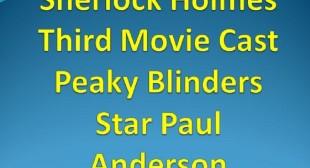 Sherlock Holmes Third Movie Cast Peaky Blinders Star Paul Anderson
