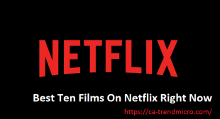 Best Ten Films On Netflix Right Now – TrendMicro