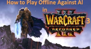 How to Play Offline Against Al in Warcraft 3 Reforged