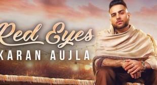 RED EYES LYRICS – KARAN AUJLA – Songlyricsraja.com -Song Lyrics