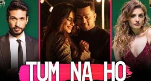 Tum Na Ho Lyrics – Arjun Kanungo
