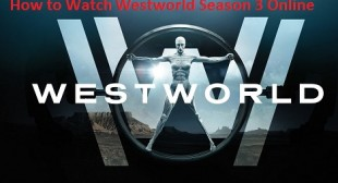 How to Watch Westworld Season 3 Online