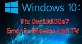 Windows 10: Fix 0xc10100a7 Error in Movies and TV