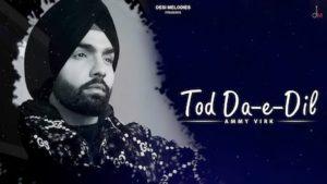 Tod Da E Dil Lyrics – Ammy Virk – Latest Hindi Song Lyrics