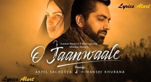 O Jaanwaale Lyrics Akhil Sachdeva | Himanshi Khurana