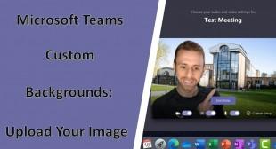 Microsoft Teams Custom Backgrounds: Upload Your Image