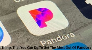 6 Things That You Can Do To Get The Most Out Of Pandora