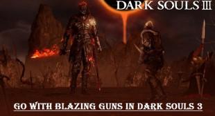 Go with Blazing Guns in Dark Souls 3 Mod