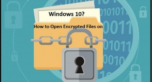 How to Open Encrypted Files on Windows 10?
